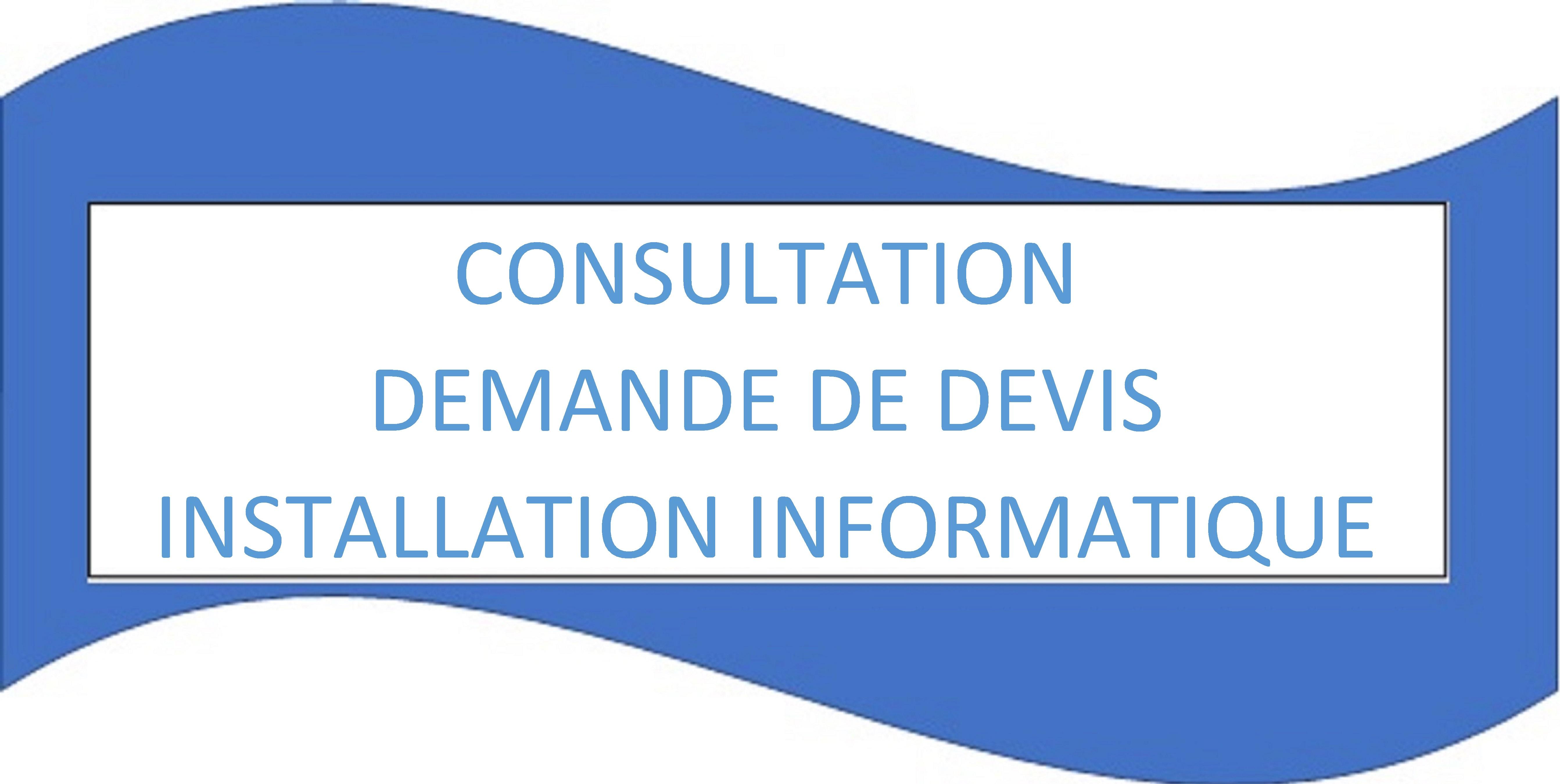 CONSULTATION – DEMANDE DE DEVIS POUR INSTALLATION INFORMATIQUE